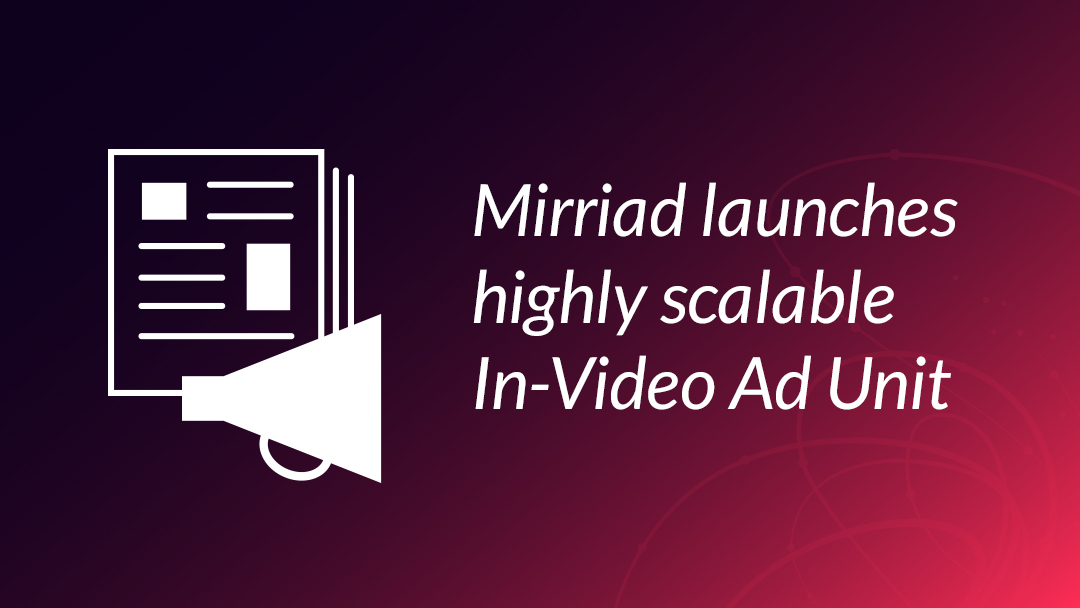 Mirriad In-content advertising solution launch a new 10-second in-video ad unit supported by Mirriad's Visual Impact Score (VIS)